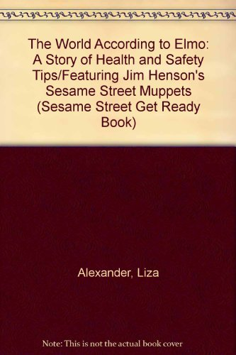 9780307631114: The World According to Elmo: A Story of Health and Safety Tips/Featuring Jim Henson's Sesame Street Muppets (Sesame Street Get Ready Book)