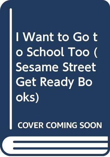 I Want to Go to School Too (Sesame Street Get Ready Books) (9780307631138) by Liza Alexander