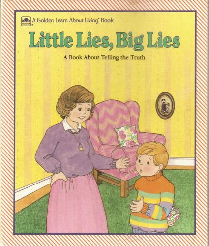 9780307632883: Little Lies, Big Lies: A Book About Telling the Truth (Golden Learn About Living Book)