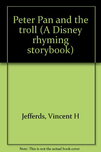 Peter Pan and the troll (A Disney rhyming storybook) (0307633020) by Vincent H Jefferds