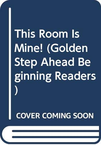 9780307636812: This Room Is Mine! (Golden Step Ahead Beginning Readers)