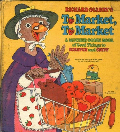 Richard Scarry's To Market, To Market: A Mother Goose Book of Good Things to Scratch and Sniff...