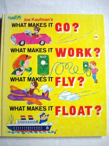 Joe Kaufman's What Makes It Go, Work, Fly, Float (0307657671) by Joe Kaufman