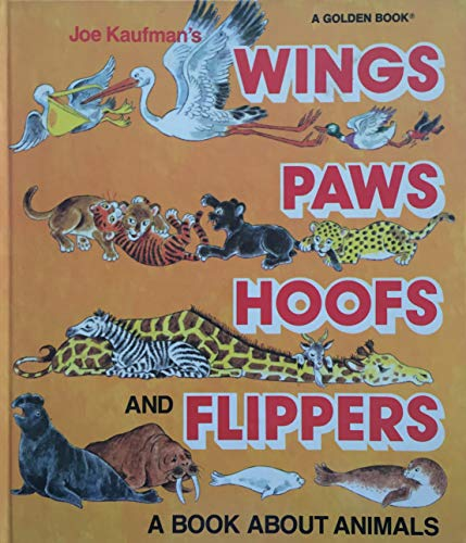 Joe Kaufman's Wings, Paws, Hoofs and Flippers: A Book About Animals (0307658139) by Kaufman, Joe