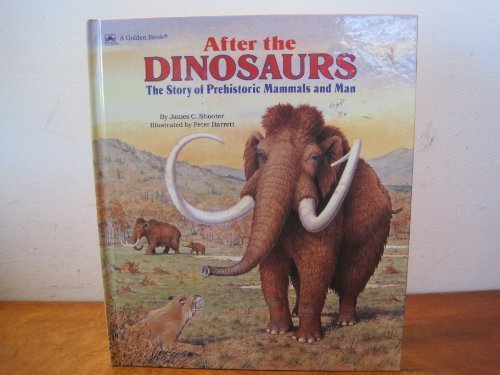 9780307658616: After the Dinosaurs: The Story of Prehistoric Mammals and Man