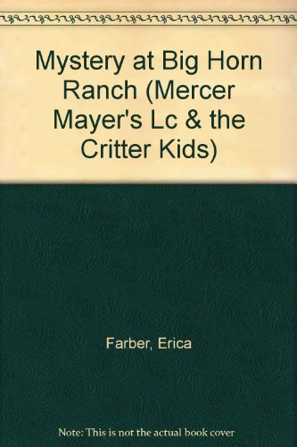 9780307659781: Mystery at Big Horn Ranch (Mercer Mayer's Lc & the Critter Kids)