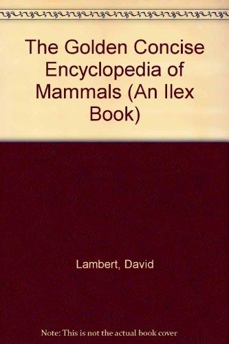 9780307665591: The Golden Concise Encyclopedia of Mammals (An Ilex Book)