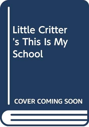 9780307665898: Little Critter's This Is My School