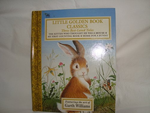 The Best-loved Tales by Garth Williams: The Kitten Who Thought He Was a Mouse/My First Counting Book/Home for a Bunny (0307666352) by Garth Williams; Margaret Wise Brown