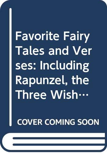 Favorite Fairy Tales and Verses: Including Rapunzel, the Three Wishes, the Master of All Masters, the Golden Goose, the Frog Prince, the Princess an (9780307678249) by Darcy May; Karen Milone