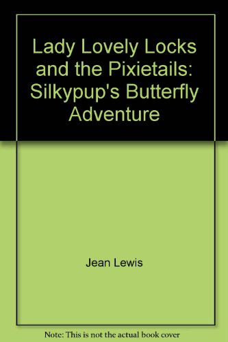 9780307682772: Lady Lovely Locks and the Pixietails: Silkypup's Butterfly Adventure