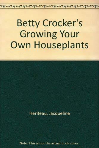 9780307699046: Betty Crocker's Growing Your Own Houseplants