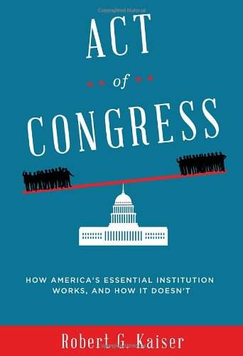 9780307700162: Act of Congress: How America's Essential Institution Works, and How It Doesn't