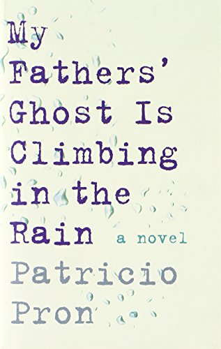 My Father's Ghost is Climbing in the Rain (Signed First Edition): Patricio Pron