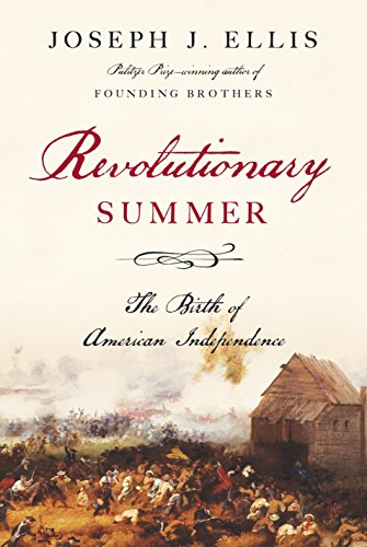 Revolutionary Summer: The Birth of American Independence (Signed First Edition): Joseph J. Ellis