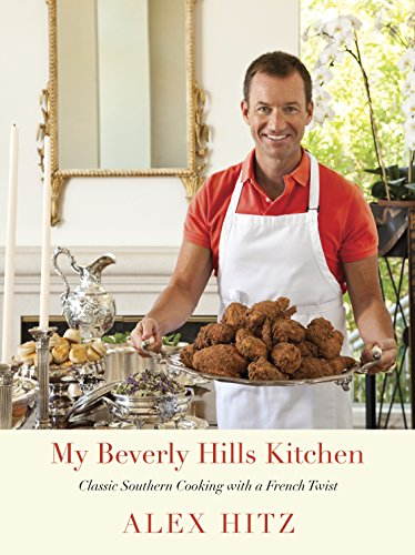 My Beverly Hills Kitchen: Classic Southern Cooking with a French Twist: Hitz, Alex