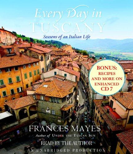 Every Day in Tuscany: Seasons of an Italian Life: Frances Mayes