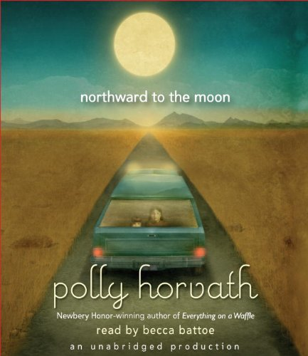 Northward to the Moon (0307706397) by Polly Horvath