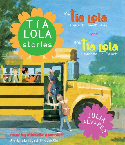 Tia Lola Stories: How Tia Lola Came to (Visit) Stay and How Tia Lola Learned to Teach (The Tia Lola Stories) (9780307707222) by Alvarez, Julia