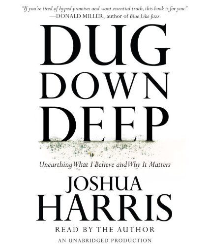 9780307714015: Dug Down Deep: Unearthing What I Believe and Why It Matters