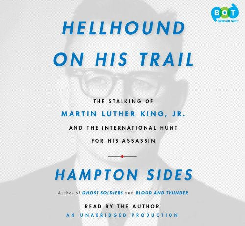 Hellhound On His Trail: The Stalking of Martin Luther King, Jr. and the International Hunt for His Assassin (030771411X) by Hampton Sides