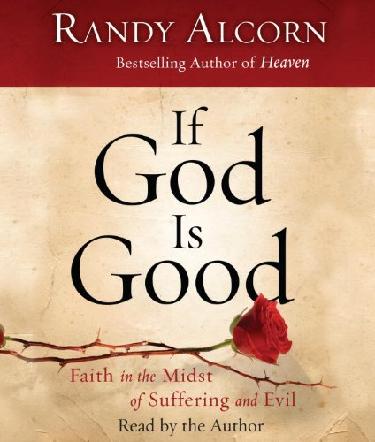9780307714381: If God Is Good: Faith in the Midst of Suffering and Evil
