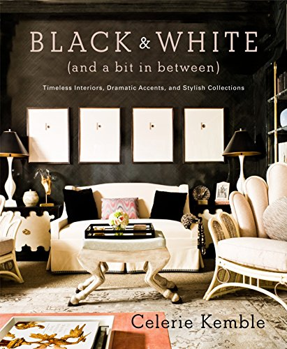 9780307715982: Black and White (and a Bit in Between): Timeless Interiors, Dramatic Accents, and Stylish Collections