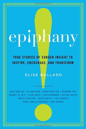 9780307716101: Epiphany: True Stories of Sudden Insight to Inspire, Encourage, and Transform