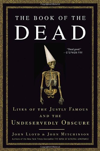 9780307716408: The Book of the Dead: Lives of the Justly Famous and the Undeservedly Obscure