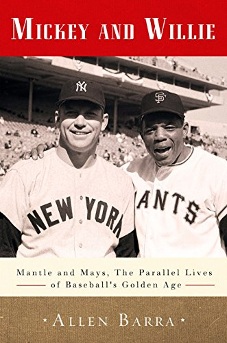 Mickey and Willie: Mantle and Mays, the Parallel Lives of Baseball's Golden Age: Barra, Allen