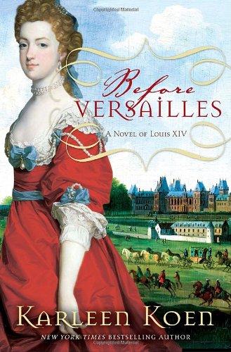 9780307716576: Before Versailles: A Novel of Louis XIV