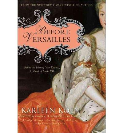 9780307716583: Before Versailles: A Novel of Louis XIV