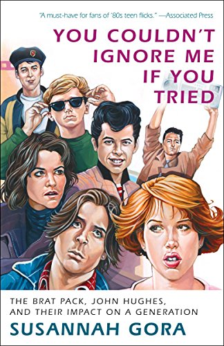 9780307716606: You Couldn't Ignore Me If You Tried: The Brat Pack, John Hughes, and Their Impact on a Generation