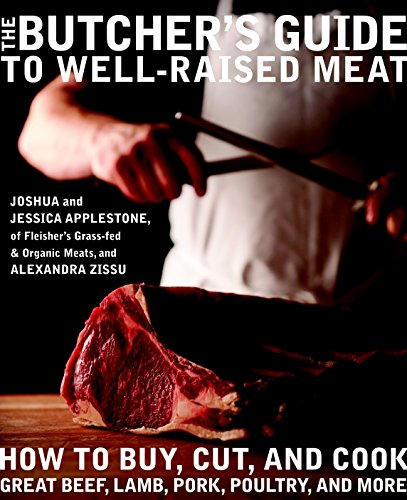 The Butcher's Guide to Well-Raised Meat: How: Joshua Applestone; Jessica