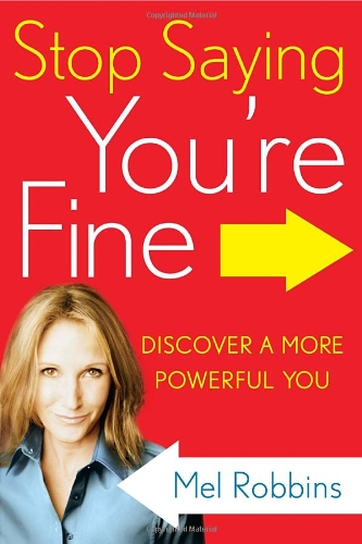 Stop Saying You're Fine: Discover a More Powerful You: Robbins, Mel