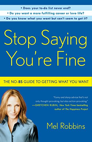 9780307716736: Stop Saying You're Fine: The No-Bs Guide to Getting What You Want