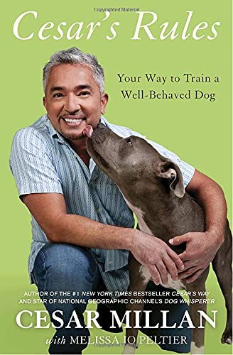 Cesar's Rules: Your Way to Train a Well-Behaved Dog: Cesar Millan; Melissa Jo Peltier