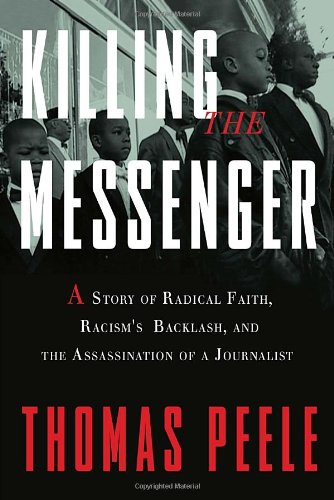 9780307717559: Killing the Messenger: A Story of Radical Faith, Racism's Backlash, and the Assassination of a Journalist