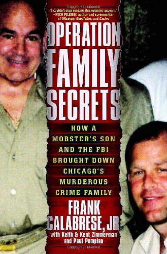 Operation Family Secrets: How a Mobster's Son: Calabrese Jr., Frank,