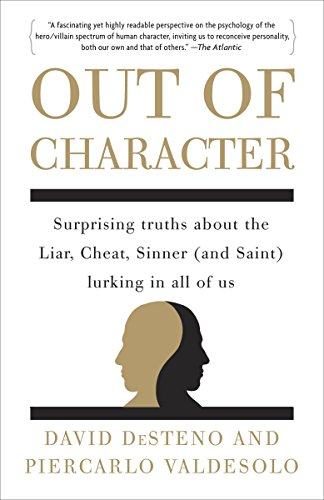 Out of Character: Surprising Truths About the Liar, Cheat, Sinner (and Saint) Lurking in All of Us:...
