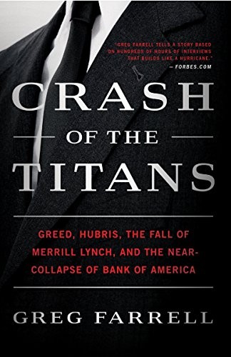 Crash of the Titans: Greed, Hubris, the Fall of Merrill Lynch, and the Near-Collapse of Bank of ...