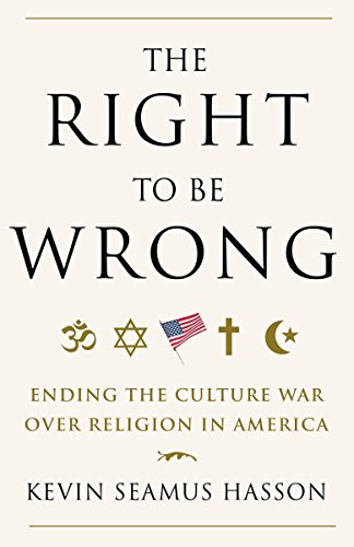 The Right to Be Wrong: Ending the: Kevin Seamus Hasson