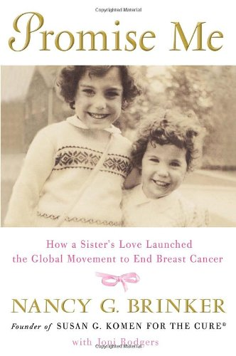 Promise Me: How a Sister's Love Launched the Global Movement to End Breast Cancer: Brinker, ...