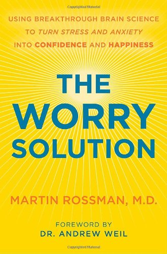 9780307718235: The Worry Solution: Using Breakthrough Brain Science to Turn Stress and Anxiety Into Confidence and Happiness