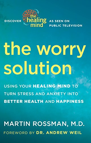 9780307718242: The Worry Solution: Using Your Healing Mind to Turn Stress and Anxiety into Better Health and Happiness