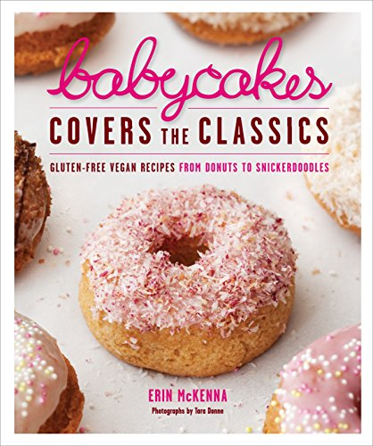 9780307718303: BabyCakes Covers the Classics: Gluten-Free Vegan Recipes from Donuts to Snickerdoodles