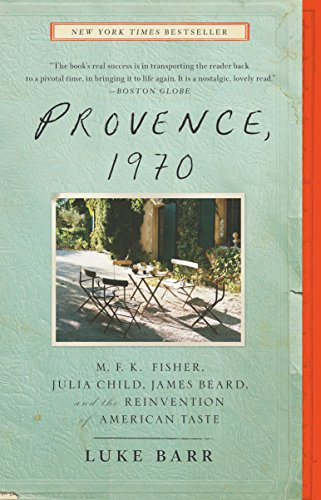 9780307718358: Provence, 1970: M.F.K. Fisher, Julia Child, James Beard, and the Reinvention of American Taste