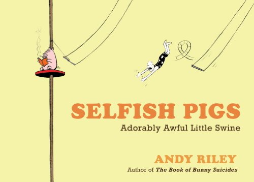 9780307718440: Selfish Pigs: Adorably Awful Little Swine