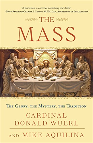 9780307718815: The Mass: The Glory, the Mystery, the Tradition