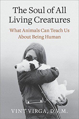 9780307718877: The Soul of All Living Creatures: What Animals Can Teach Us About Being Human
